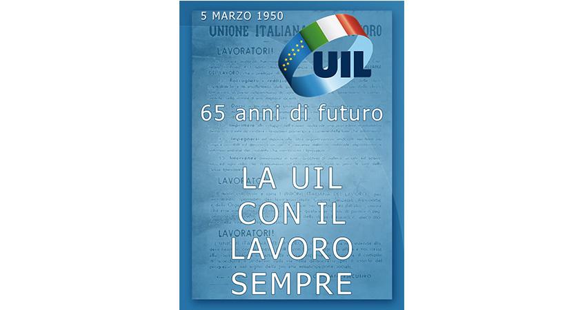 5 marzo 2015 Buon compleanno UIL - 65 anni di futuro